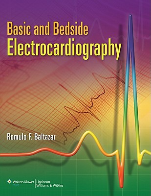 Basic and Bedside Electrocardiography By Baltazar, Romulo F., M.D. (EDT)